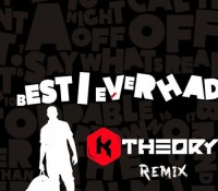 Best I Ever Had (K Theory Remix)